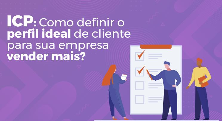 ICP: como definir o perfil ideal de cliente para sua empresa vender mais?