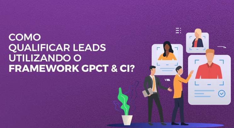 Entenda como qualificar leads utilizando o framework GPCT
